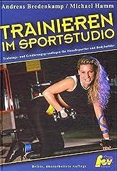 Trainieren im Sportstudio. Trainigs- und Ernährungsgrundlagen für Fitnesssportler und Bodybuilder