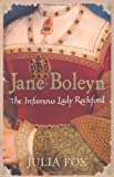 Jane Boleyn: The Infamous Lady Rochford by Fox, Julia (2009) Paperback