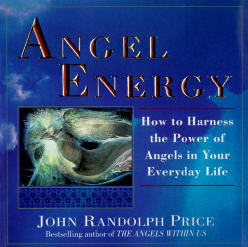 Angel Energy: How to Harness the Power of Angels in Your Everyday Life (English Edition)