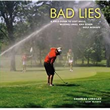[Bad Lies: A Field Guide to Lost Balls, Missing Links, and Other Golf Mishaps [ BAD LIES: A FIELD GUIDE TO LOST BALLS, MISSING LINKS, AND OTHER GOLF MISHAPS ] By Lindsay, Charles ( Author )May-15-2010 Hardcover