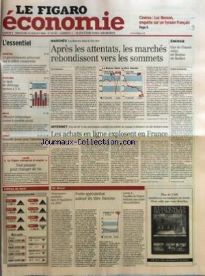 FIGARO ECONOMIE (LE) [No 18951] du 09/07/2005 - LE GOUVERNEMENT PREOCCUPE PAR LE DEFICIT COMMERCIAL - ETATS-UNIS - LE TAUX DE CHOMAGE REVIENT A 5 % - OFFENSIVE BRITANNIQUE CONTRE LE MODELE SOCIAL - ARGENT - NOUVELLE DONNE POUR L'ASSURANCE-VIE - LUNDI LE FIGARO ENTREPRISE & EMPLOI - TOUT PLAQUER POUR CHANGER DE VIE - APRES LES ATTENTATS, LES MARCHES REBONDISSENT VERS LES SOMMETS PAR HERVE ROUSSEAU - GAZ DE FRANCE ENTRE EN BOURSE EN FANFARE PAR FREDERIC DE MONICAULT - LES ACHATS EN LIGNE EXPLOSEN par Collectif