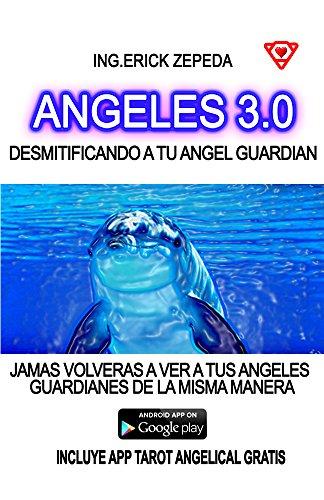 ANGELES 3.0: DESMITIFICANDO A TU ANGEL GUARDIAN por ERICK ZEPEDA