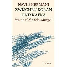 Zwischen Koran und Kafka: West-östliche Erkundungen