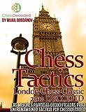 Image de Chess Tactics London Chess Classic 2012 DECODED (EN ESPAÑOL)  Las Mejores Partidas Totalmente Decodificadas para tu Entrenamiento Tactico por CHESS D