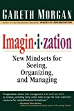 Imaginization (Trade): New Mindsets for Seeing, Organizing, and Managing
