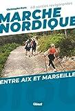 Marche nordique entre Aix et Marseille: 40 sorties revigorantes