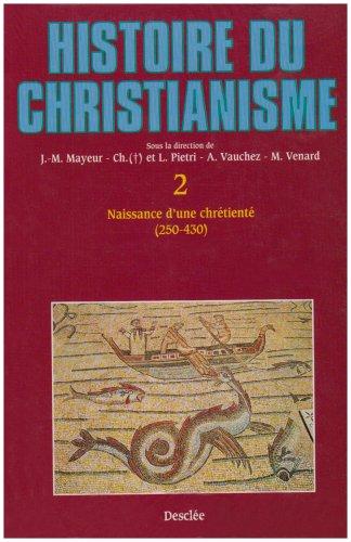 Histoire du christianisme. Naissance d'une chrétienté (250-430), tome 2 par Victor Saxer