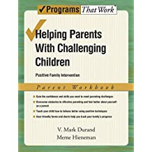 Helping Parents with Challenging Children: Parent Workbook Positive Family Intervention (Treatments That Work)