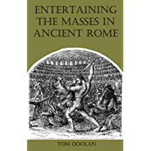Entertaining the Masses in Ancient Rome