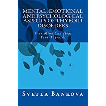 Mental, Emotional and Psychological Aspects of Thyroid Disorders: Your mind can heal your thyroid! (English Edition)
