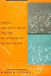 Stress, the Aging Brain & the Mechanisms of Neuron  Death