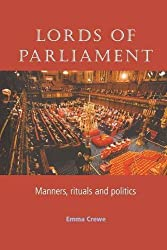 Lords of Parliament: Manners, Rituals and Politics by Emma Crewe (2005-09-08)