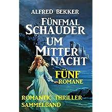 Romantic Thriller Sammelband: Fünfmal Schauder um Mitternacht - Fünf Romane