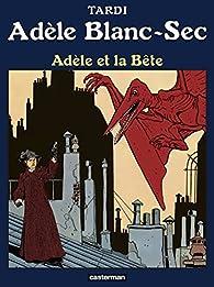 Adèle Blanc-Sec, tome 1 : Adèle et la bête par Jacques Tardi