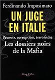 Image de Un juge en Italie : Pouvoir, corruption, terrorisme. Les dossiers noirs de la Mafia