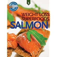 Salmon, Weight Loss Superfoods: Recipes to Help You Lose Weight Without Calorie Counting or Exercise (Vol 5) (English Edition)