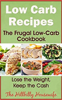 Low Carb Recipes - The Frugal Low Carb Cookbook by [Housewife, Hillbilly]