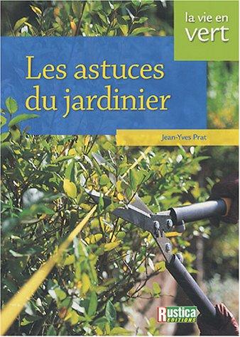 Les astuces du jardinier par Jean-Yves Prat
