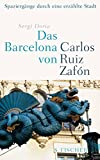 Das Barcelona von Carlos Ruiz Zafón: Spaziergänge durch eine erzählte Stadt - Sergi Doria