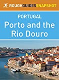 Porto and the Rio Douro Rough Guides Snapshot Portugal (includes Vila do Conde, Penafiel, Amarante, Peso da Régua, Lamego, Pinhão, Vila Nova de Foz Côa and Barca d'Alva) (Rough Guide to...)