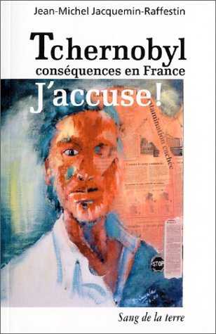 Tchernobyl, conséquences en France : J'accuse ! par Jean-Michel Jacquemin-Raffestin