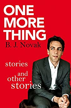 One More Thing: Stories and Other Stories by [Novak, B. J.]
