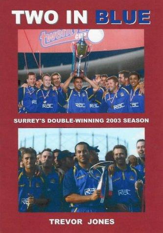 Two in Blue: Surrey's Double-winning 2003 Season por Trevor Martin Jones