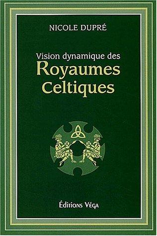 Vision dynamique des royaumes celtiques par Nicole Dupré