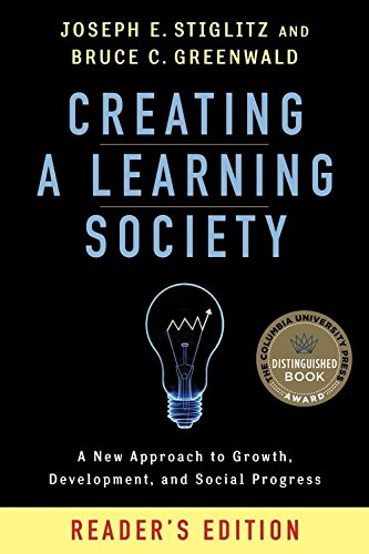 Creating a Learning Society: A New Approach to Growth, Development, and Social Progress (Kenneth J. Arrow Lecture Series) por Joseph E. Stiglitz