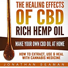 The Healing Effects of CBD Rich Hemp Oil: Make Your Own CBD Oil at Home
