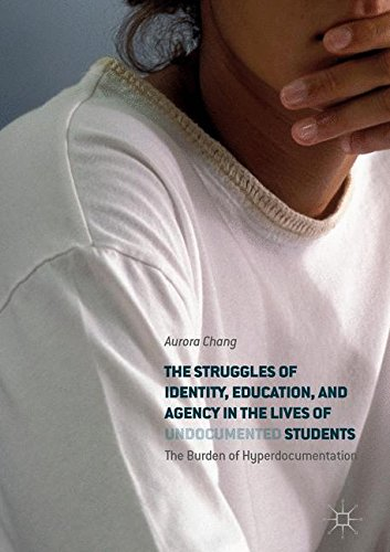 The Struggles of Identity, Education, and Agency in the Lives of Undocumented Students: The Burden of Hyperdocumentation