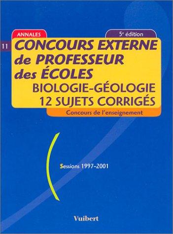 Concours externe de professeur des écoles (sessions 1997-2001): Biologie - Géologie (12 sujets corrigés)