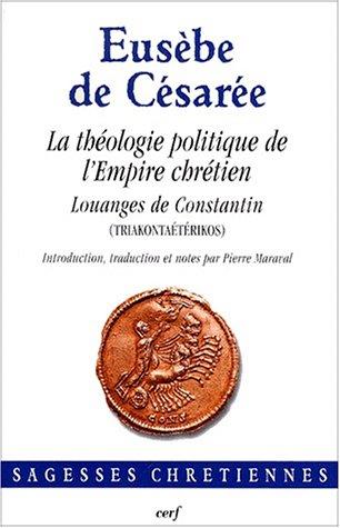 La théologie politique de l'Empire chrétien. Louanges de Constantin par Eusèbe de Césarée