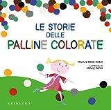 Scarica Libro Le storie delle palline colorate Ediz illustrata (PDF,EPUB,MOBI) Online Italiano Gratis