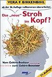 Das ' neue' Stroh im Kopf? Vom Gehirn- Besitzer zum Gehirn- Benutzer. - Vera F. Birkenbihl