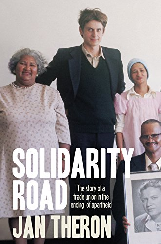 Solidarity Road:The story of a trade union in the ending of apartheid (English Edition)