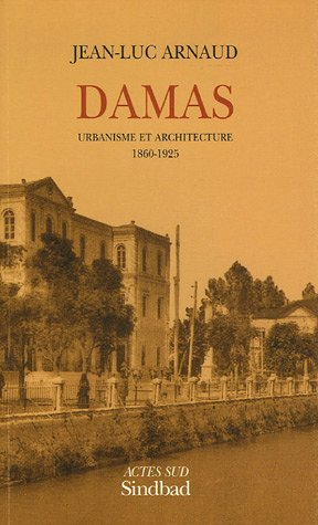 Damas : Urbanisme et architecture 1860-1925