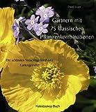 Gärtnern mit 75 klassischen Pflanzenkombinationen: Die schönsten Vorschläge berühmter Gartengestalter - David Stuart