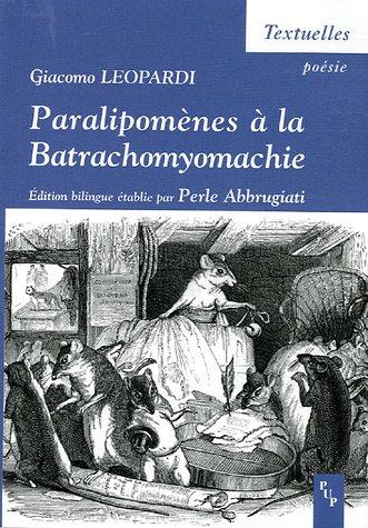 Paralipomènes à la Batrachomyomachie : Supplément au Combat des rats et des grenouilles, Edition bilingue français-italien par Giacomo Leopardi