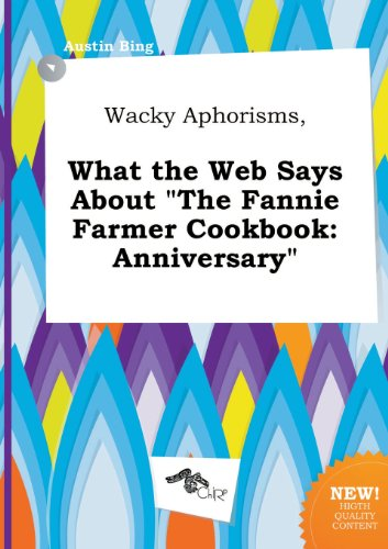 Wacky Aphorisms, What the Web Says about the Fannie Farmer Cookbook: Anniversary