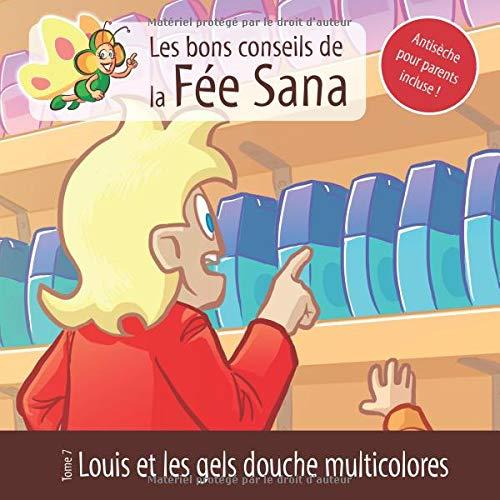 Louis et les gels douche multicolores: Les bons conseils de la Fée Sana - Tome 7