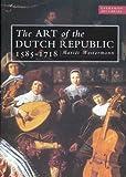 Art of the Dutch Republic 1585 - 1718 (Everyman Art Library)