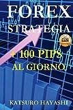FOREX STRATEGIA, OTTIENI PIÙ Di 100 PIP Al GIORNO: Efficacia Garantita o Rimborso, Trader con oltre 30 Anni di Esperienza, Top Asiatic Traders, Sistema di Trading Giornaliero