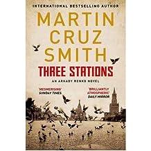 Three Stations by Martin Cruz Smith (2011-06-03)