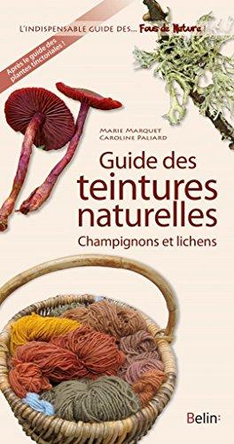 Guide des teintures naturelles : Champignons et lichens par Marquet Marie