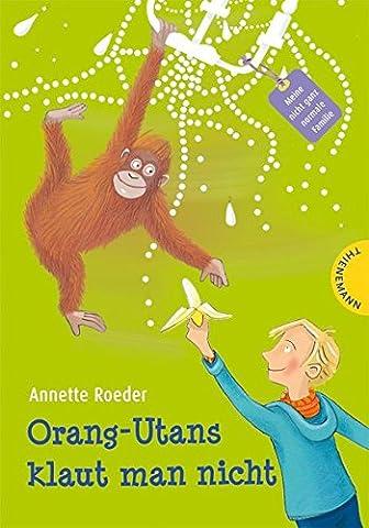 Orang-Utans klaut man nicht (Meine nicht ganz normale Familie, Band 18205)