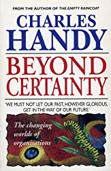 Beyond Certainty: The Changing Worlds of Organisations (Arrow Business Books)