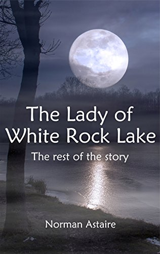 The Lady of White Rock Lake: The rest of the story (English Edition)