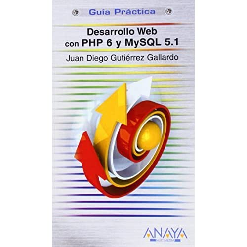 Desarrollo Web con PHP 6 y MySQL 5.1/ Web Development with PHP 6 and MySQL 5.1 (Guias Practicas/ Practical Guides) (Spanish Edition) by Gallardo, Juan Diego Gutierrez (2009) Paperback
