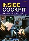 Inside Cockpit - Der Bildband zu Piloten, Technik und Teamwork: Der Autor und Lufthansa Pilot erzählt vom Arbeitsplatz Cockpit unterhaltsam über Linienflug ... und Fludatenschreib...